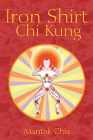 Iron Shirt Chi Kung by Mantak Chia, 9781594771040