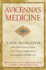 Avicenna's Medicine (A New Translation of the 11th-Century Canon with Practical Applications for Integrative Health Care) by Mones Abu-Asab, Hakima Amri, Marc S. Micozzi, 9781594774324