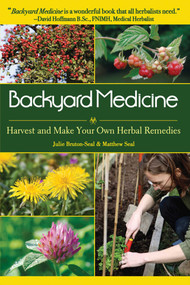 Backyard Medicine (Harvest and Make Your Own Herbal Remedies) by Julie Bruton-Seal, Matthew Seal, 9781602397019