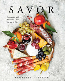 Savor (Entertaining with Charcuterie, Cheese, Spreads & More) by Kimberly Stevens, 9781604338232