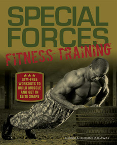 Special Forces Fitness Training (Gym-Free Workouts to Build Muscle and Get in Elite Shape) by Augusta DeJuan Hathaway, 9781612433066