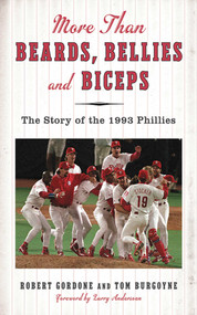 More than Beards, Bellies and Biceps (The Story of the 1993 Phillies (And the Phillie Phanatic Too)) by Bob Gordon, Tom Burgoyne, Larry Andersen, 9781613213452