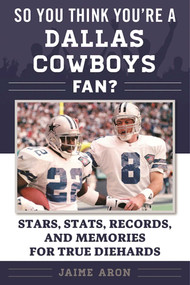 So You Think You're a Dallas Cowboys Fan? (Stars, Stats, Records, and Memories for True Diehards) - 9781613219676 by Jaime Aron, 9781613219676