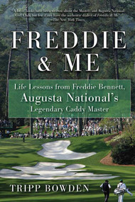 Freddie & Me (Life Lessons from Freddie Bennett, Augusta National's Legendary Caddy Master) by Tripp Bowden, 9781616082499