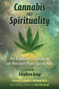 Cannabis and Spirituality (An Explorer's Guide to an Ancient Plant Spirit Ally) by Stephen Gray, Julie Holland, 9781620555835