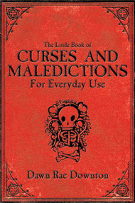 The Little Book of Curses and Maledictions for Everyday Use by Dawn Rae Downton, 9781620871904