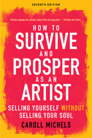 How to Survive and Prosper as an Artist (Selling Yourself without Selling Your Soul (Seventh Edition)) by Caroll Michels, 9781621536130