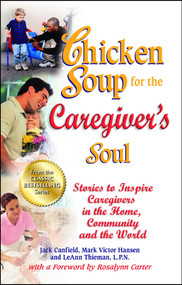 Chicken Soup for the Caregiver's Soul (Stories to Inspire Caregivers in the Home, Community and the World) by Jack Canfield, Mark Victor Hansen, LeAnn Thieman, 9781623610203