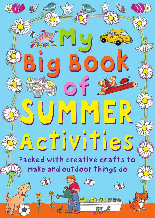 My Big Book of Summer Activities (Packed with Creative Crafts to Make and Outdoor Activities to Do) by Clare Beaton, 9781631584558