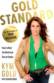Gold Standard (How to Rock the World and Run an Empire) by Kym Gold, Sharon Soboil, 9781634501286