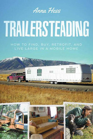 Trailersteading (How to Find, Buy, Retrofit, and Live Large in a Mobile Home) by Anna Hess, 9781634504102