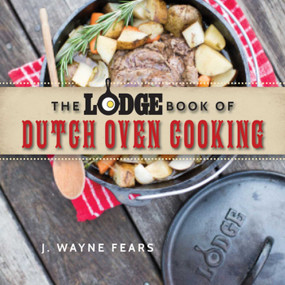 The Lodge Book of Dutch Oven Cooking by J. Wayne Fears, 9781634506809