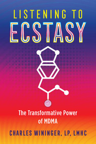 Listening to Ecstasy (The Transformative Power of MDMA) by Charles Wininger, 9781644111161