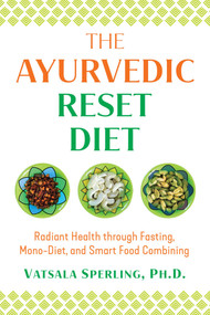 The Ayurvedic Reset Diet (Radiant Health through Fasting, Mono-Diet, and Smart Food Combining) by Vatsala Sperling, 9781644111307
