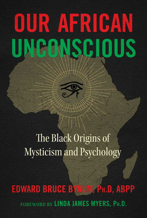 Our African Unconscious (The Black Origins of Mysticism and Psychology) by Edward Bruce Bynum, Linda James Myers, 9781644113967