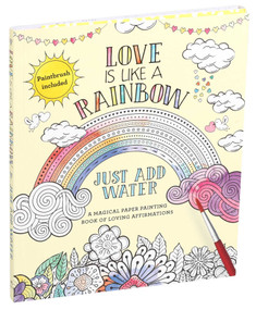 Love Is Like a Rainbow (Just Add Water) by Editors of Thunder Bay Press, 9781645171454