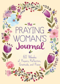 The Praying Woman's Journal (60 Weeks of Prayers, Reflection, Gratitude, and Praise) by Good Books, 9781680996999