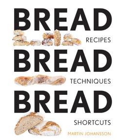 Bread Bread Bread (Recipes, Advice & Shortcuts) by Martin Johansson, 9781681881485