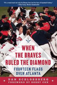 When the Braves Ruled the Diamond (Fourteen Flags over Atlanta) - 9781683582724 by Dan Schlossberg, Bobby Cox, 9781683582724