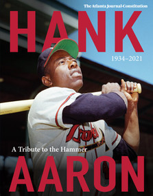 Hank Aaron (A Tribute To The Hammer 1934-2021) by The Atlanta Journal-Constitution, 9781629379388