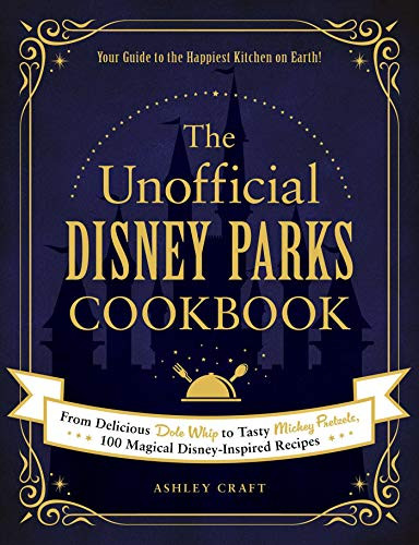 The Unofficial Disney Parks Cookbook (From Delicious Dole Whip to Tasty Mickey Pretzels, 100 Magical Disney-Inspired Recipes) by Ashley Craft, 9781507214510