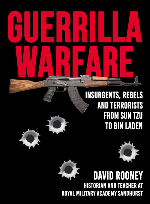 Guerrilla Warfare (Insurgents, Rebels, and Terrorists from Sun Tzu to Bin Laden) by David Rooney, 9781510754331