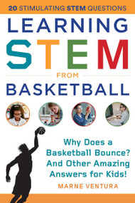 Learning STEM from Basketball (Why Does a Basketball Bounce? And Other Amazing Answers for Kids!) by Marne Ventura, 9781510757011