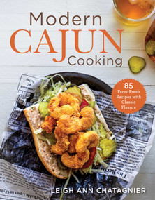 Modern Cajun Cooking (85 Farm-Fresh Recipes with Classic Flavors) by Leigh Ann Chatagnier, 9781510757097