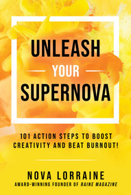Unleash Your Supernova (101 Action Steps to Boost Creativity and Beat Burnout!) by Nova Lorraine, 9781510763326