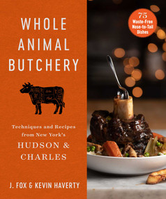Whole Animal Butchery (Techniques and Recipes from New York's Hudson & Charles) by J. Fox, Kevin Haverty, 9781510763999