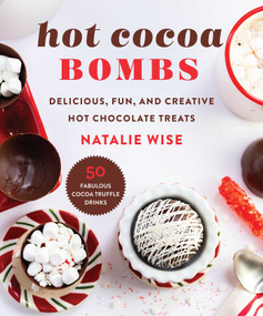 Hot Cocoa Bombs (Delicious, Fun, and Creative Hot Chocolate Treats!) by Natalie Wise, 9781510767065