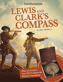 Lewis and Clark's Compass (What an Artifact Can Tell Us About the Historic Expedition) by John Micklos Jr., 9781496696823