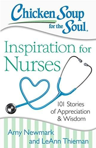 Chicken Soup for the Soul: Inspiration for Nurses (101 Stories of Appreciation and Wisdom) by Amy Newmark, LeAnn Thieman, 9781611599480