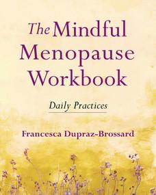 The Mindful Menopause Workbook (Daily Practices) by Francesca Dupraz-Brossard, 9781614296492