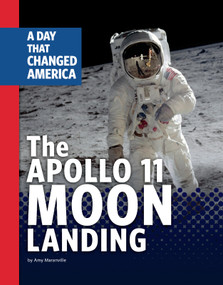 The Apollo 11 Moon Landing (A Day That Changed America) by Amy Maranville, 9781663920751