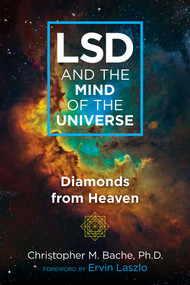 LSD and the Mind of the Universe (Diamonds from Heaven) by Christopher M. Bache, Ervin Laszlo, 9781620559703