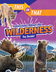 This or That Questions About the Wilderness (You Decide!) by Jaclyn Jaycox, 9781663907110