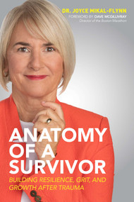 Anatomy of a Survivor (Building Resilience, Grit, and Growth After Trauma) by Joyce Mikal-Flynn, Dave McGillivray, 9781642937275