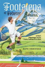 Footsteps of Federer (A Fan's Pilgrimage Across 7 Swiss Cantons in 10 Acts) by Dave Seminara, 9781642938562