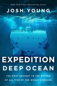 Expedition Deep Ocean (The First Descent to the Bottom of All Five Oceans) by Josh Young, 9781643136769