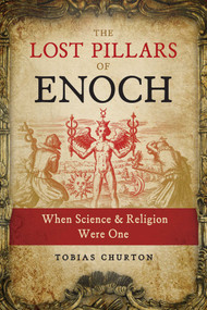 The Lost Pillars of Enoch (When Science and Religion Were One) by Tobias Churton, 9781644110430