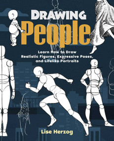 Drawing People (Learn How to Draw Realistic Figures, Expressive Poses, and Lifelike Portraits) by Lise Herzog, 9781646042456