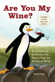 Are You My Wine? (A Children's Book Parody for Adults Exploring the World of Wine) by Reese Ling, 9781646042579