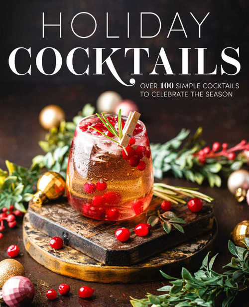 Holiday Cocktails (Over 100 Simple Cocktails to Celebrate the Season) by Editors of Cider Mill Press, 9781646431748