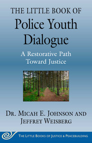 The Little Book of Police Youth Dialogue (A Restorative Path Toward Justice) by Micah E. Johnson, Jeffrey Weisberg, 9781680997088