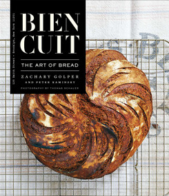 Bien Cuit (The Art of Bread) by Zachary Golper, Peter Kaminsky, Thomas Schauer, 9781682451458