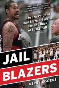 Jail Blazers (How the Portland Trail Blazers Became the Bad Boys of Basketball) - 9781683584261 by Kerry Eggers, 9781683584261