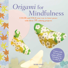 Origami for Mindfulness (Color and fold your way to inner peace with these 35 calming projects) by Mari Ono, 9781782494058