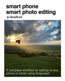Smart Phone Smart Photo Editing (A complete workflow for editing on any phone or tablet using Snapseed) by Jo Bradford, 9781800650534