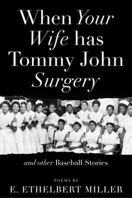 When Your Wife Has Tommy John Surgery and Other Baseball Stories (Poems) by E. Ethelbert Miller, 9781947951365